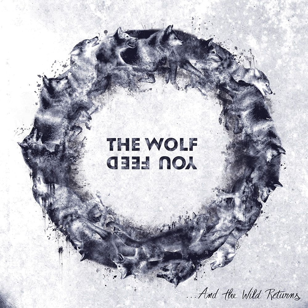 The Wolf You Feed – …And the Wild Returns